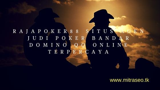 Rajapoker88 Situs Agen Judi Poker Bandar Domino Qq Online