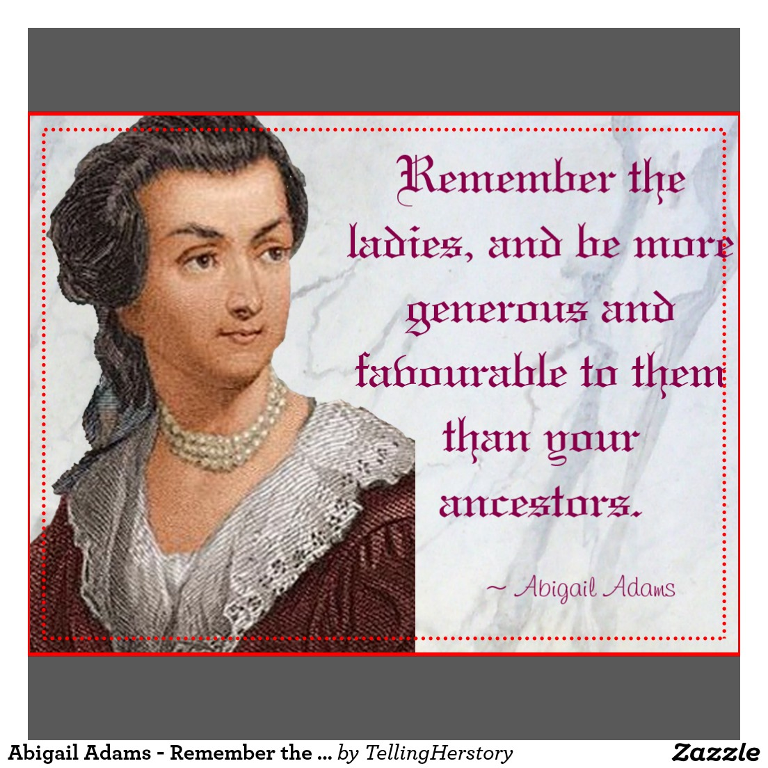 Abigail Adams Quotes Remember The Ladies Letters To John Adams Opinion On Sl